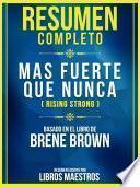 Resumen Completo: Mas Fuerte Que Nunca (Rising Strong) - Basado En El Libro De Brene Brown