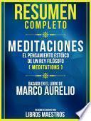 Resumen Completo: Meditaciones - El Pensamiento Estoico De Un Rey Filosofo (Meditations) - Basado En El Libro De Marco Aurelio
