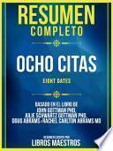 Resumen Completo: Ocho Citas (Eight Dates) - Basado En El Libro De John Gottman Phd, Julie Schwartz Gottman Phd, Doug Abrams Y Rachel Carlton Abrams Md