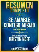 Resumen Completo: Se Amable Contigo Mismo (Self-Compassion) - Basado En El Libro De Kristin Neff
