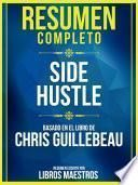 Resumen Completo: Side Hustle - Basado En El Libro De Chris Guillebeau