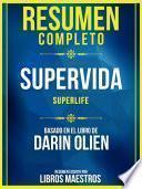 Resumen Completo: Supervida (Superlife) - Basado En El Libro De Darin Olien