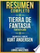 Resumen Completo: Tierra De Fantasia (Fantasyland) - Basado En El Libro De Kurt Andersen