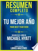 Resumen Completo: Tu Mejor Año (Your Best Year Ever) - Basado En El Libro De Michael Hyatt
