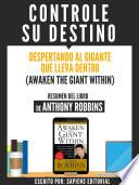 Resumen De Controle Su Destino (Awaken The Giant Within) - De Anthony Robbins
