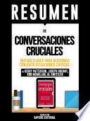Resumen De Conversaciones Cruciales: Nuevas Claves Para Gestionar Con Exito Situaciones Criticas - De Kerry Patterson, Joseph Grenny, Ron Mcmillan, Al Switzler
