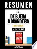 Resumen De De Buena A Grandiosa (Good To Great) - De Jim Collins