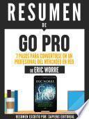 Resumen De Go Pro: 7 Pasos Para Convertirse En Un Profesional Del Mercadeo En Red - De Eric Worre
