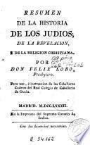 Resumen de la historia de los judios, de la revelacion y de la religion christiana, por don Felix Lobo ...