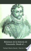 Résúmen de la historia de Venezuela: Desde el descubrimiento de su territorio por los casllanos en el siglo xv, hasta el año de 1797