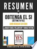 Resumen De Obtenga El Si (Getting To Yes): El Arte De Negociar Sin Ceder - De Roger Fisher, William Ury Y Bruce Patton