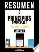 Resumen De Principios (Principles): En La Vida Y El Trabajo - De Ray Dalio