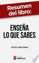 Resumen del libro Enseña lo que sabes de Steve Trautman
