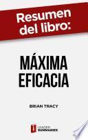 Resumen del libro Máxima Eficacia de Brian Tracy