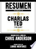 Resumen Extendido De Charlas TED (TED Talks) - Basado En El Libro De Chris Anderson
