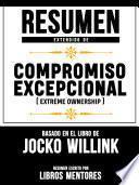 Resumen Extendido De Compromiso Excepcional (Extreme Ownership) – Basado En El Libro De Jocko Willink