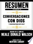 Resumen Extendido De Conversaciones Con Dios (Conversations With God) - Basado En El Libro De Neale Donald Walsch