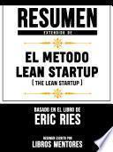 Resumen Extendido De El Metodo Lean Startup (The Lean Startup) - Basado En El Libro De Eric Ries
