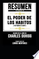 Resumen Extendido de El Poder de Los Habitos (the Power of Habit) - Basado En El Libro de Charles Duhigg