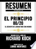 Resumen Extendido De El Principio 80/20: El Secreto De Lograr Mas Con Menos - Basado En El Libro De Richard Koch