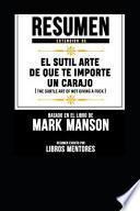 Resumen Extendido de El Sutil Arte de Que Te Importe Un Carajo (the Subtle Art of Not Giving a Fuck) - Basado En El Libro de Mark Manson