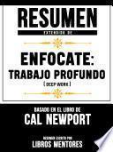 Resumen Extendido De Enfocate: Trabajo Profundo (Deep Work) - Basado En El Libro De Cal Newport
