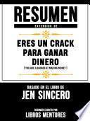 Resumen Extendido De Eres Un Crack Para Ganar Dinero (You Are A Badass At Making Money) - Basado En El Libro De Jen Sincero