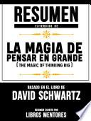 Resumen Extendido De La Magia De Pensar En Grande (The Magic Of Thinking Big) - Basado En El Libro Del David Schwartz