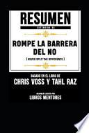 Resumen Extendido de Rompe La Barrera del No (Never Split the Difference) - Basado En El Libro de Chris Voss Y Tahl Raz