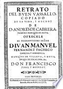 Retrato del buen vassallo, copiado de la vida, y hechos de D. Andres de Cabrera, primero marques de Moya