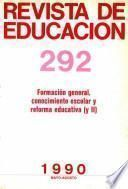 Revista de educación no 292. Formación general. Conocimiento escolar y reforma educativa (II)