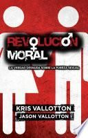 Revolucion Moral: La Verdad Desnuda Sobre la Pureza Sexual