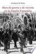Ritos de guerra y de victoria en la España franquista
