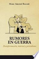 Rumores en Guerra. Desinformación, Internet y Periodismo