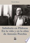 Sabiduria en pìldoras en la vida y en la obra de Antonio Porchia