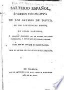 Salterio español, o, Versión parafrástica de los Salmos de David, de los cańticos de Moisés, de otros canticos, y algunas oraciones de la Iglesia en verso castellano a fin de que se puedan cantar