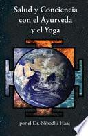 Salud y Conciencia Con El Ayurveda y El Yoga