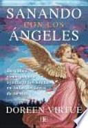 Sanando con los ángeles : descubre cómo pueden ayudarte los ángeles en todas las áreas de tu vida