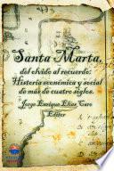 Santa Marta del olvido al recuerdo: Historia económica y social de más de cuatro siglos.