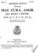 Saynete nuevo, titulado Mas cura amor que botica y doctor. Por D. V. M. y M. de R.