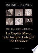 Crónicas de una iglesia: La Capilla Mayor y la Insigne Colegial de Olivares