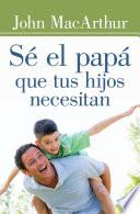 Sé el papá que tus hijos necesitan