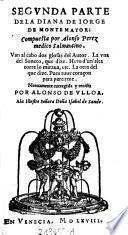 Segunda Parte De La Diana De Iorge De Montemayor, compuesta por Alonso Perez medico Salmantino. Van al cabo dos glossas del Autor. La una del Soneto, que dize. Hero d'un'alta torre lo miraua, etc. La otra del que dize. Pues tuue coracon para partirme