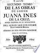 Segundo tomo de las obras de soror Juana Ines de la Cruz ... añadido en esta segunda impression por su autora