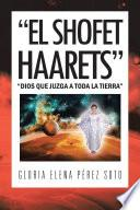 """EL SHOFET HAARETS"""