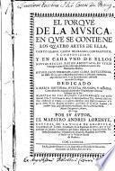 """""""El"""" porque de la musica, en que se contiene los quatro artes de ella, Canto Llano, Canto de Organo, Contrapunto, y composicion ..."""