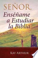 Senor, Ensename a Estudiar La Biblia En 28 Dias / Lord, Teach Me to Study the Bible in 28 Days