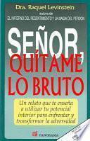 Senor, Quitame Lo Bruto / Lord, Remove My Stupidness