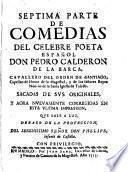 Séptima parte de comedias del celebre poeta español Don Pedro Calderón de la Barca ...