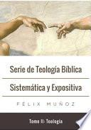 Serie de Teología Bíblica Sistemática Y Expositiva - Tomo II